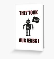 Robots took our jobs Greeting Card