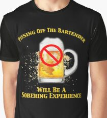 Pissing Off The Bartender Is Sobering Graphic T-Shirt