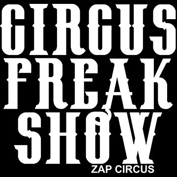 CIRCUS FREAK SHOW - ZAP CIRCUS White by zapcircus