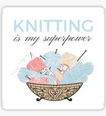 Knitting Is My Superpower Sticker