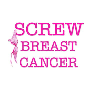 Screw Breast Cancer by vervestudios