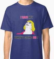 He Man - Heyayayay Classic T-Shirt
