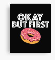 Funny Donut Design - Okay But First Donut Canvas Print