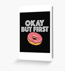 Funny Donut Design - Okay But First Donut Greeting Card