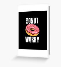 Funny Donut Design - Donut Worry Greeting Card