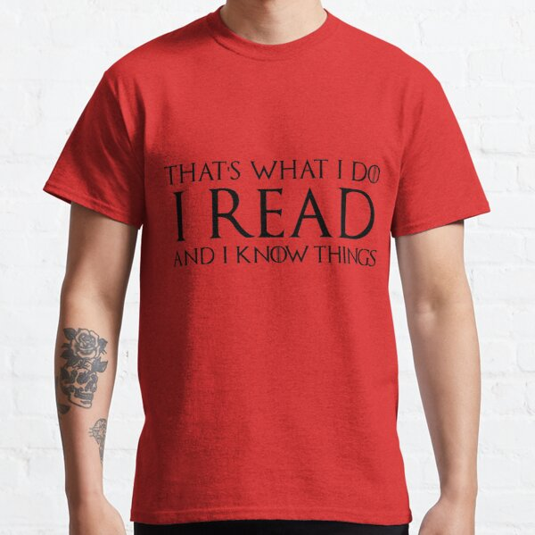 That's What I Do, I Read and I Know Things Classic T-Shirt