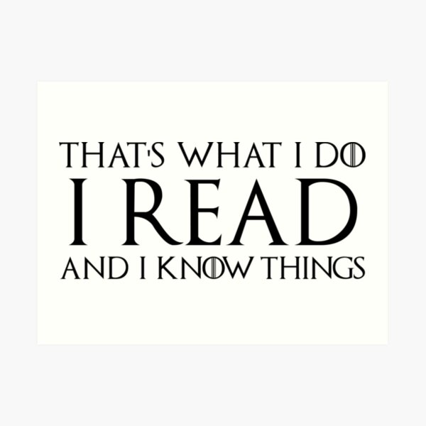 That's What I Do, I Read and I Know Things Art Print