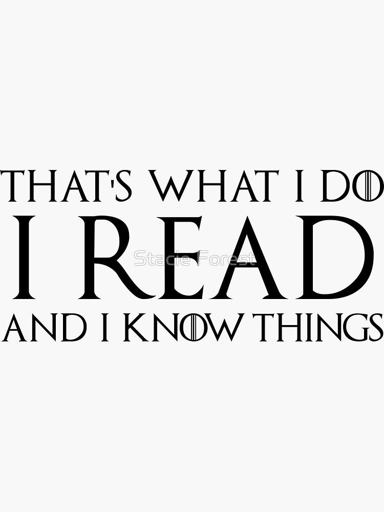 That's What I Do, I Read and I Know Things by sforest