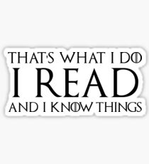 That's What I Do, I Read and I Know Things Sticker