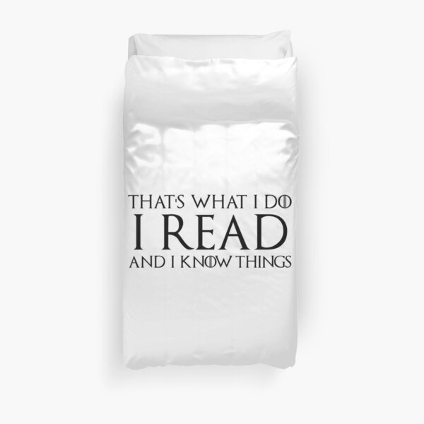 That's What I Do, I Read and I Know Things Duvet Cover