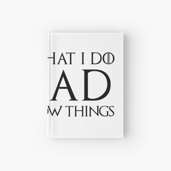 That's What I Do, I Read and I Know Things Hardcover Journal
