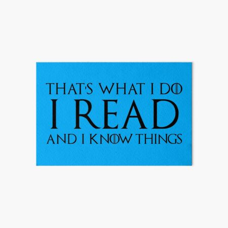 That's What I Do, I Read and I Know Things Art Board Print