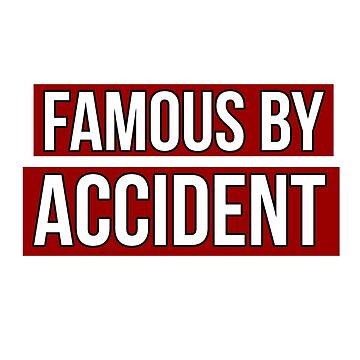 Famous by Accident Red Label by ShineEyePirate