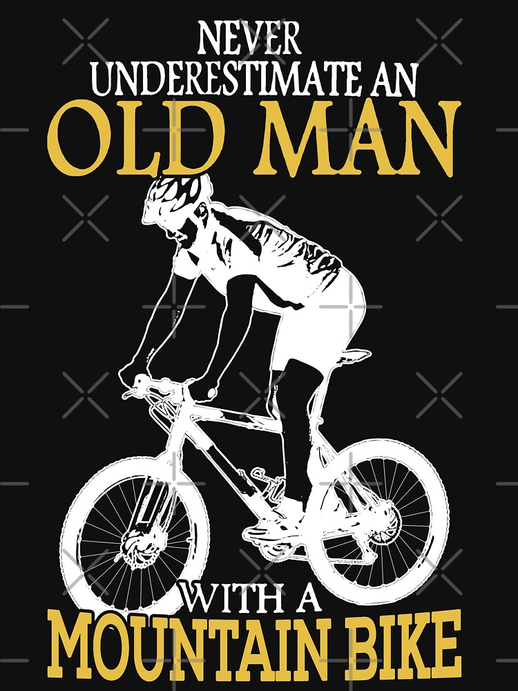 Never Underestimate An Old Man With A Mountain Bike T-Shirt by wantneedlove