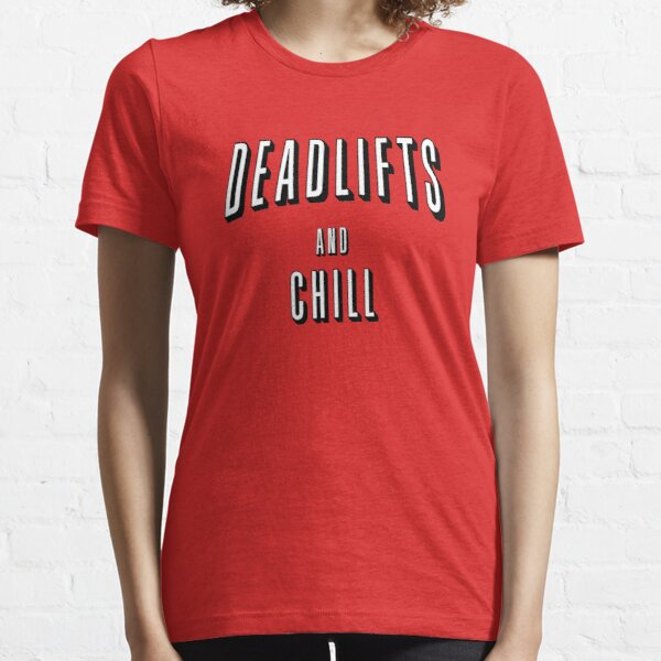 Deadlifts and Chill Essential T-Shirt