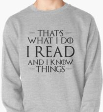 That's What I Do, I Read and I Know Things Pullover Sweatshirt