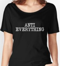 Anti everything Women's Relaxed Fit T-Shirt