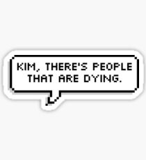 kim there's people that are dying Sticker