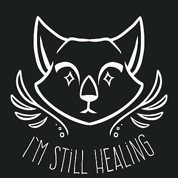 I'm Still Healing by colacatinthehat