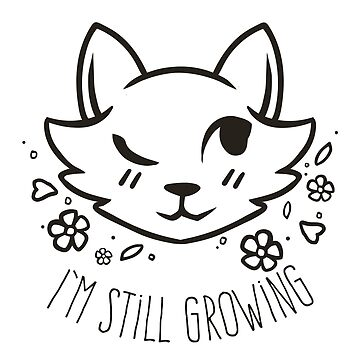 I'm Still Growing by colacatinthehat