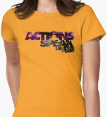 Actions Speak Louder than Words Womens Fitted T-Shirt