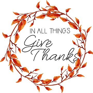 In All Things Give Thanks by crazycanonmom