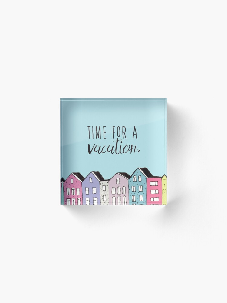 Alternate view of Time for a vacation Acrylic Block