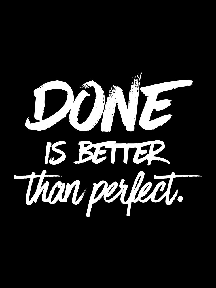 Done is better than perfect - Black by mirunasfia