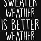 Pullover Wetter ist besseres Wetter von kjanedesigns