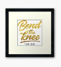 Bend the Knee … or die Framed Print