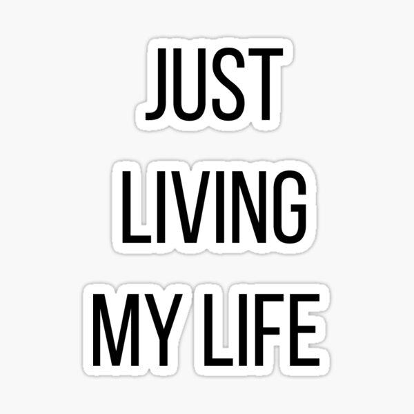 Just Living My Life Sticker