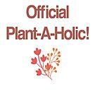 Official Plant-A-Holic! by Sheri Ann Richerson