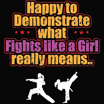 Karate Design Womens - Happy To Demonstrate What Fights Like A Girl Really Means  by kudostees