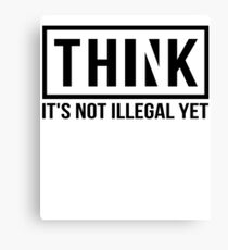 Think It's Not Illegal Yet Canvas Print