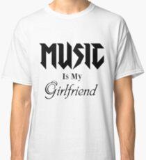Music Is My Girlfriend Classic T-Shirt
