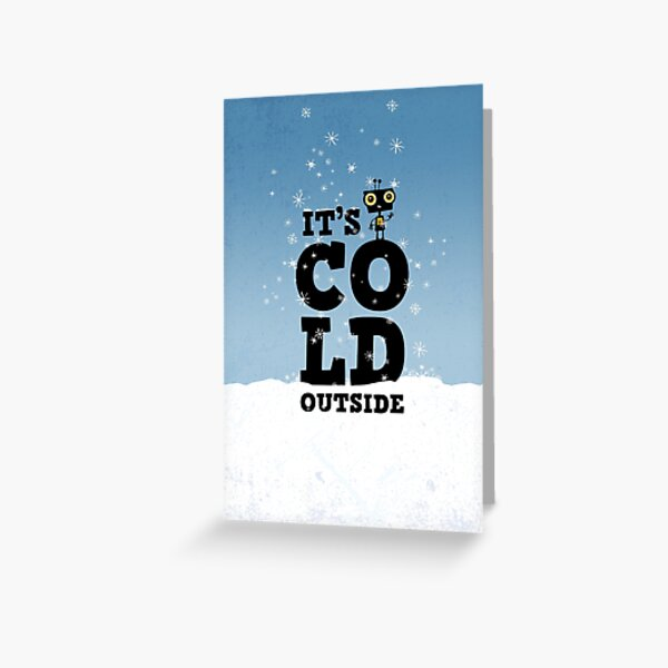 Little robot in winter with typography - It's cold outside Greeting Card