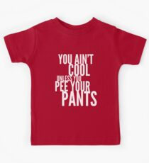 You ain't cool unless you pee your pants Kids Clothes