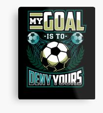 My goal is to deny yours - soccer Metal Print