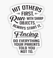 Fencing - do everything your parents told you not to. Sticker