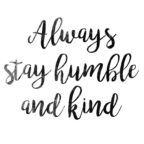 Always Stay Humble And Kind Quote Posters By Koovox Redbubble