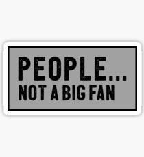 People Not A Big Fan Funny Sarcastic Decal Sticker Sticker