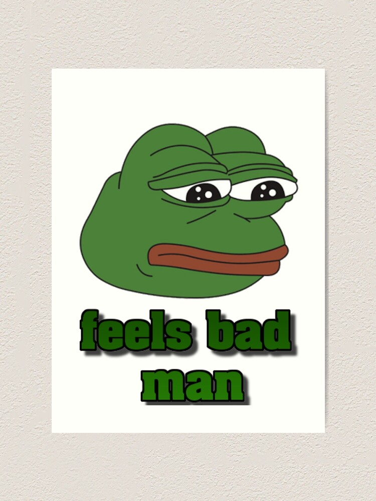Feels Bad Man Art Print By Jackoconnortv Redbubble With tenor, maker of gif keyboard, add popular feels bad man animated gifs to your conversations. redbubble