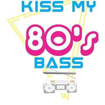 Kiss My Totally Rad 80's Bass by snickrdoodle