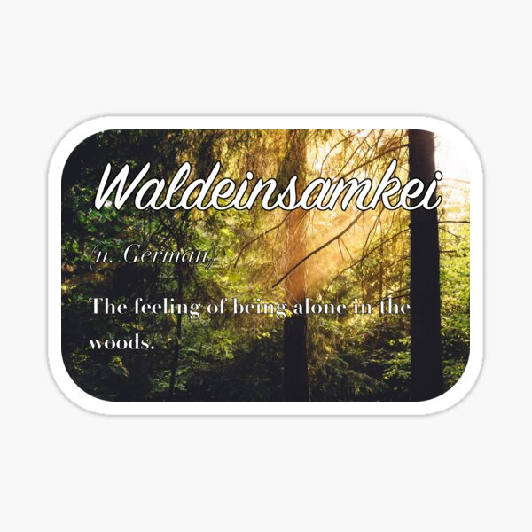 Waldeinsamkeit  (untranslatable word) The feeling of being alone in the woods. Sticker