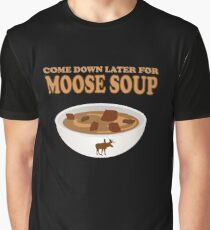 Funny Foodie come down later for moose soup Graphic T-Shirt