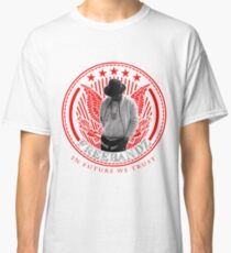 IN FUTURE WE TRUST Classic T-Shirt