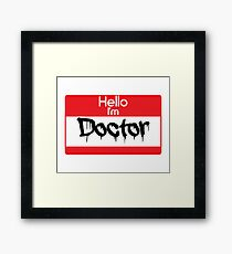 Hello i'm Doctor Framed Print