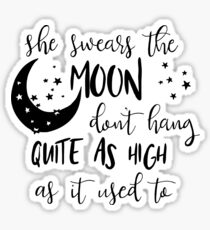 She Swears the Moon Don't Hang Quite as High as it Used To Sticker