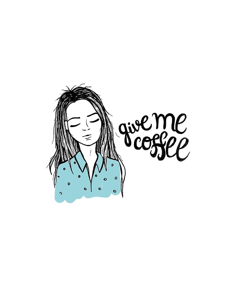 Give me coffee - Drawing by mirunasfia