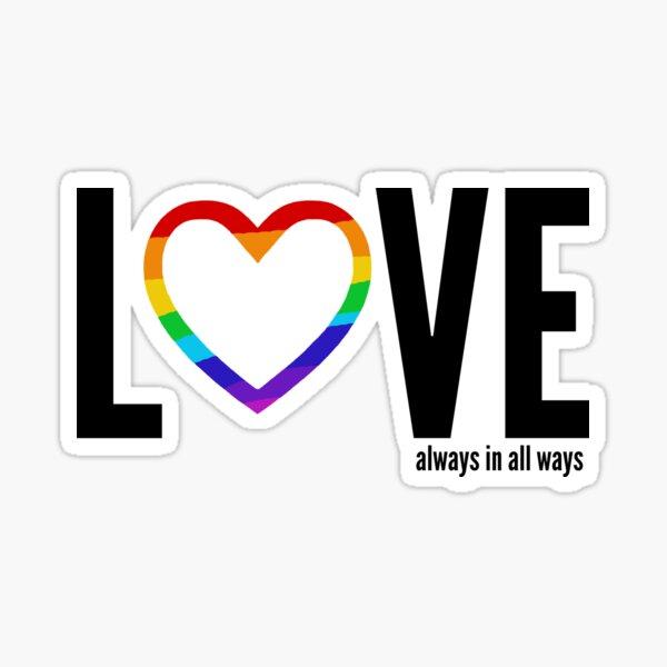 LOVE ALWAYS IN ALL WAYS Sticker